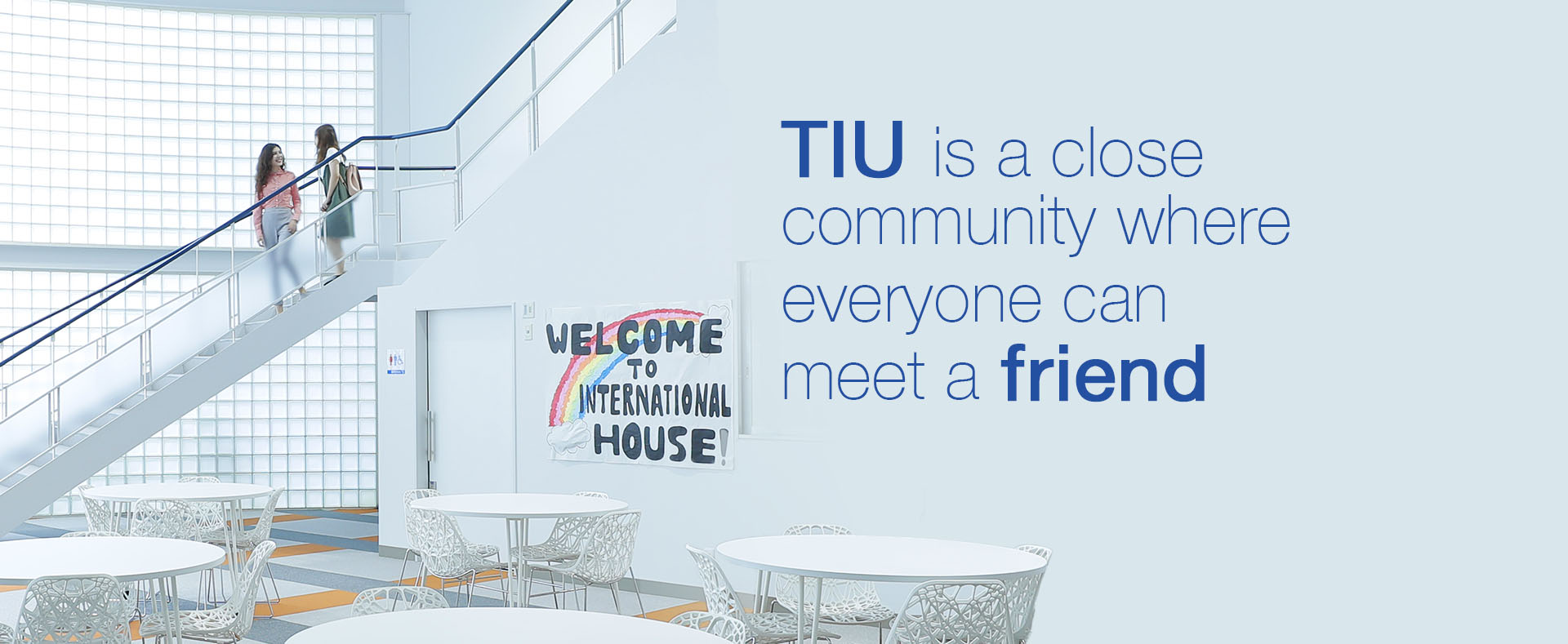 TIU is a close community campus where everyone is a friend.